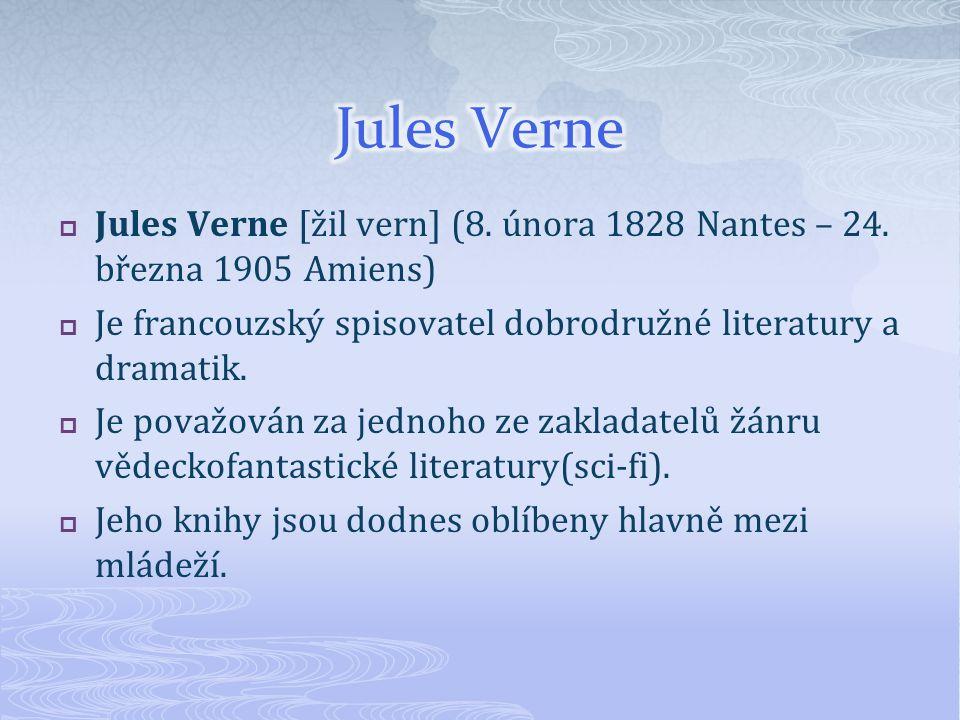 Jules Verne Jules Verne [žil vern] (8. února 1828 Nantes – 24. března 1905 Amiens) Je francouzský spisovatel dobrodružné literatury a dramatik.